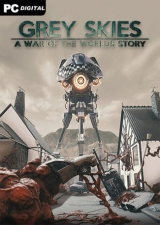 Grey Skies: A War of the Worlds Story (2020) PC | Лицензия